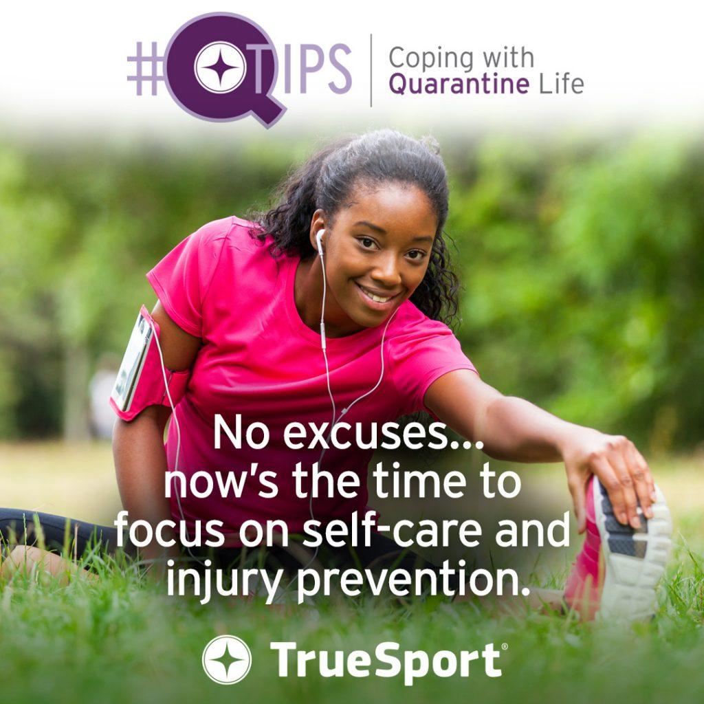 Q Tips: No excuses...now's the time to focus on self-care and injury prevention.