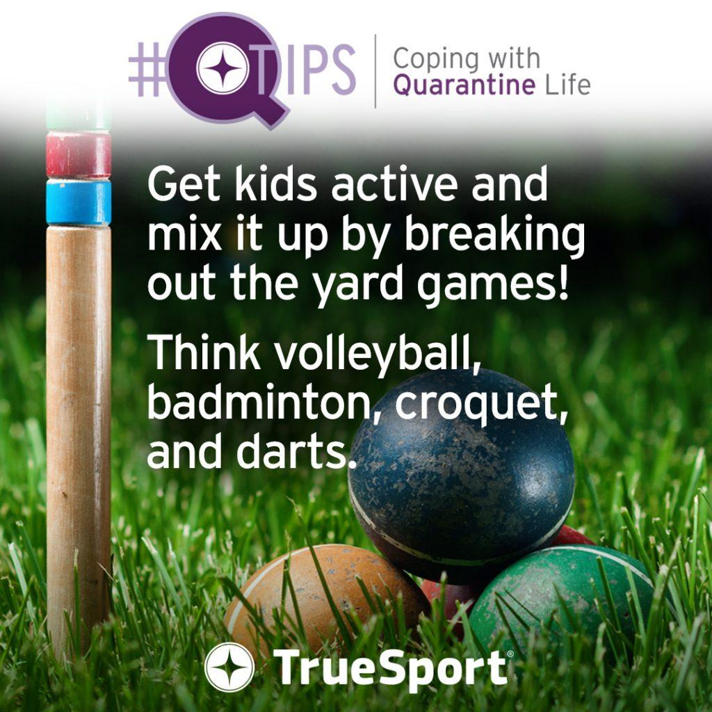 Q Tips: Get kids active and mix it up by breaking out the yard games! Think volleyball, badminton, croquet, and darts.