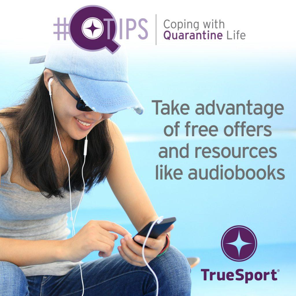 Q Tips: Take advantage of free offers and resources like audiobooks.