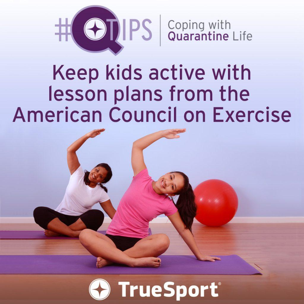 Q Tips: Keep kids active with lesson plans from the American Council on Exercise.