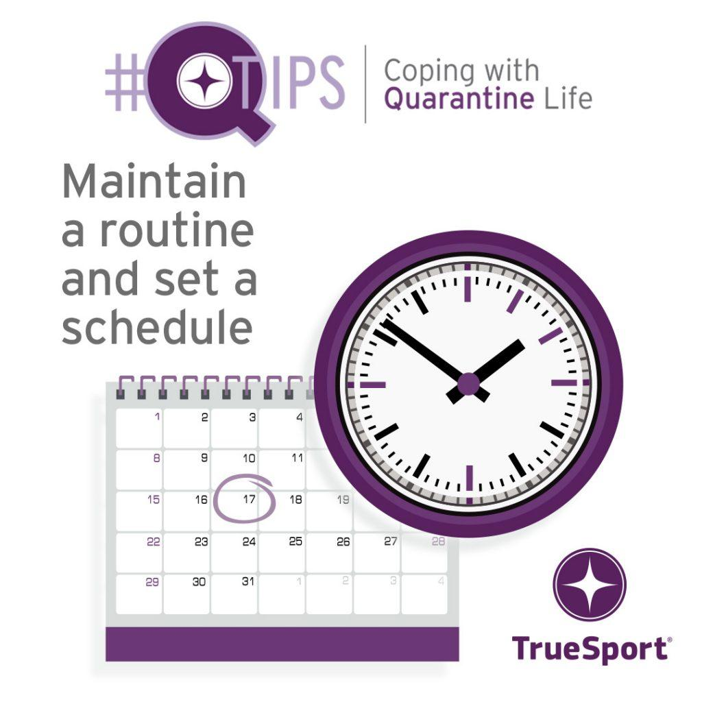 Q Tips: Maintain a routine and set a schedule.