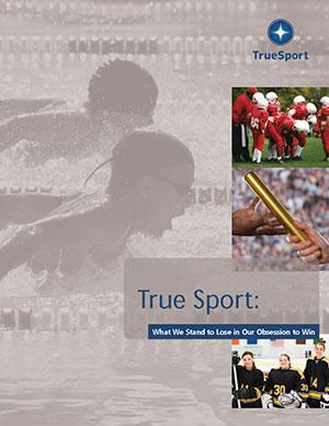 TrueSport: What we stand to lose in our obsession to win, report cover image.